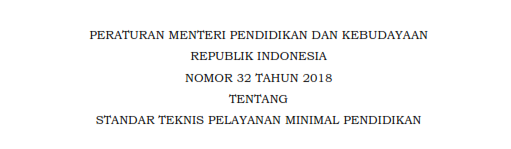 Permendikbud Nomor 32 Tahun 2018 tentang Standar Teknis Pelayanan Minimal Pendidikan