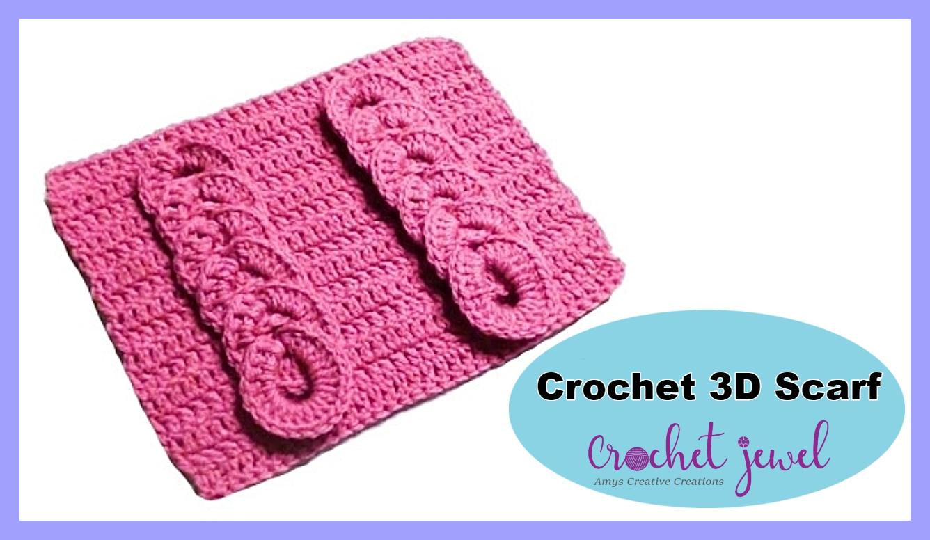 Amys Crochet Creative Creations Crochet 3d Scarf Tutorial