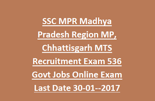 SSC MPR Madhya Pradesh Region MP, Chhattisgarh MTS Recruitment Exam 536 Govt Jobs Notification 2017 Online Exam Last Date 30-01--2017