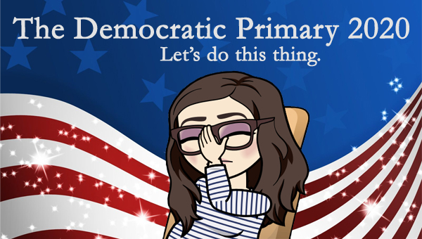 image of a cartoon version of me sitting in an office chair, face-palming, pictured in front of a patriotic stars-and-stripes graphic, to which I've added text reading: 'The Democratic Primary 2020: Let's do this thing.'