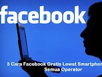 3 Cara Facebook Gratis Lewat Smartphone Untuk Semua Operator