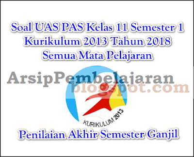 Pada kesempatan tulisan artikel kali ini Admin akan membagikan file soal sebagai kegiatan  Soal UAS PAS Kelas 11 Semester 1 K13 Tahun 2018