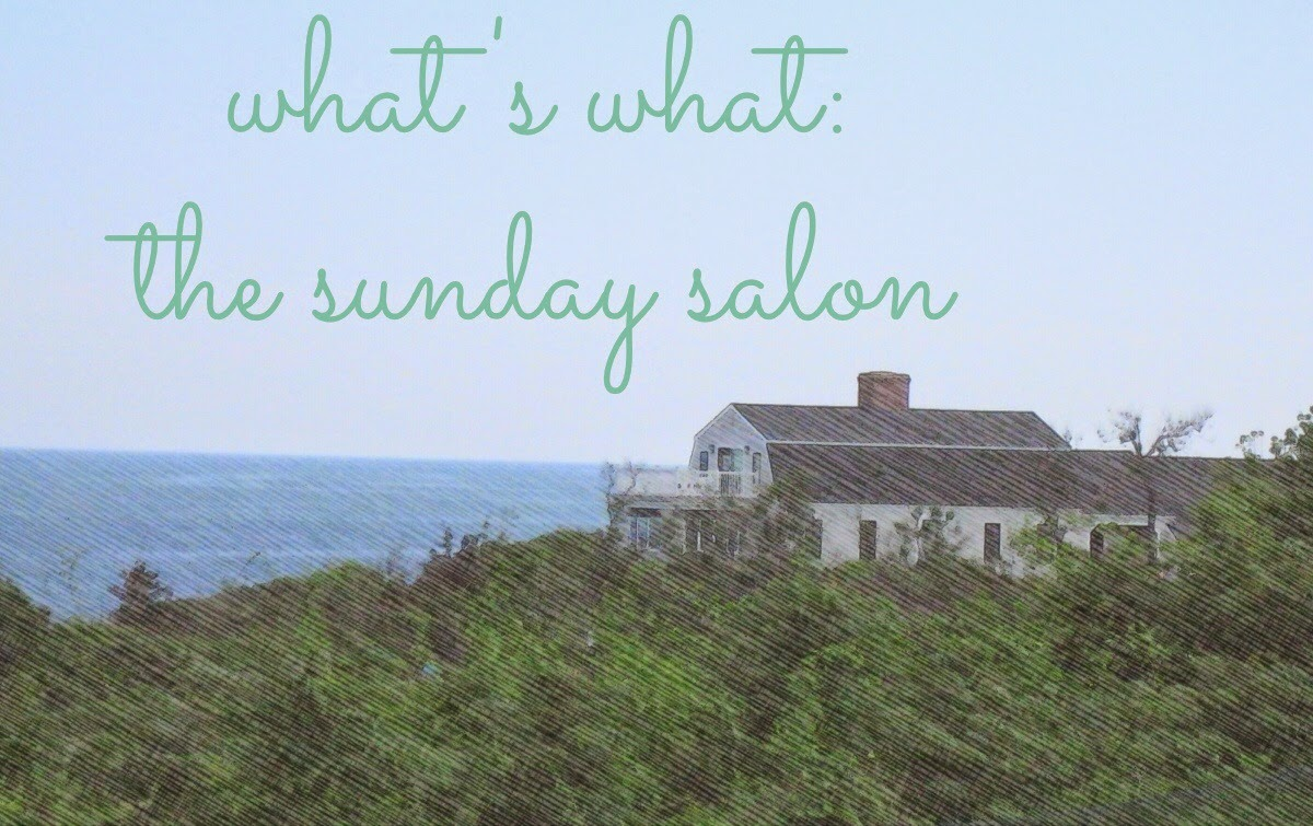 What's What: A Late-Sunday Salon Post for August 17