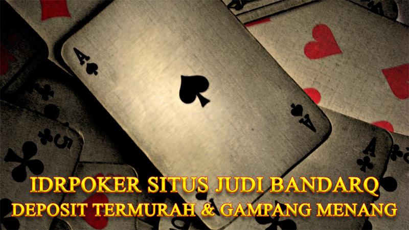 Situs Judi BandarQ Idrpoker Dengan Deposit Termurah Dan Gampang Menang!!