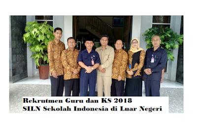 Rekrutmen Guru dan KS 2018 SILN Sekolah Indonesia di Luar Negeri