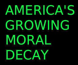 100 Facts About The Moral Collapse Of America That Are Almost Too Crazy To Believe