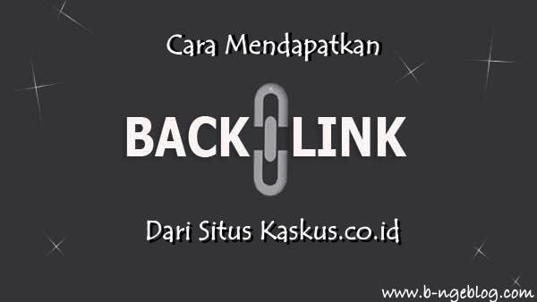 Pengalaman Saya, Cara Mudah Mendapatkan Backlink Berkualitas Dari Kaskus.co.id