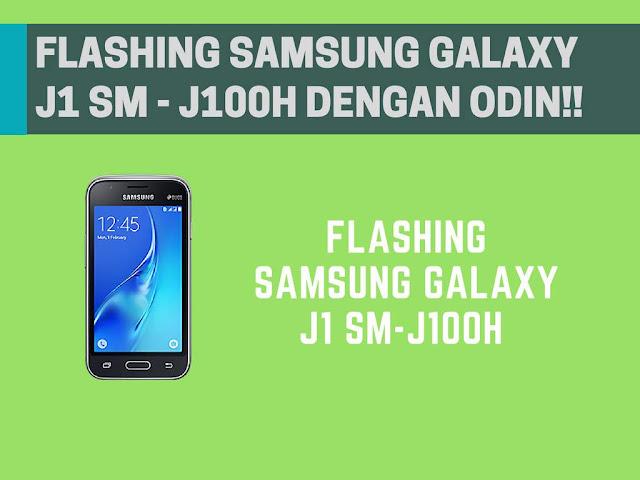 Cara Flashing Samsung Galaxy J1 SM-J100H Bootloop Terbaru