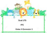Soal UTS IPS Kelas 3 Semester 2 untuk Tahun Ajaran 2017/2018