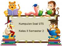 Download Kumpulan Soal UTS Kelas 2 Semester 2 Terbaru 2017/2018