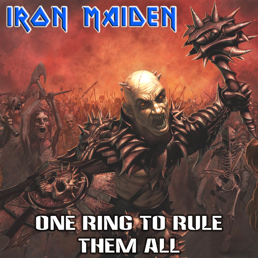 One Ring To Rule Them All Ring To Find Them One Ring To: RELIQUARY: Iron Maiden [2014.06.05] One Ring To Rule Them