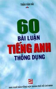 60 Bài Luận Tiếng Anh Thông Dụng - Trần Văn Hải