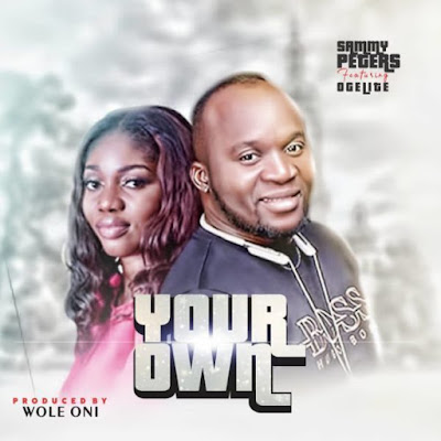 Sammy Peters Ft. Ogelite – Your Own