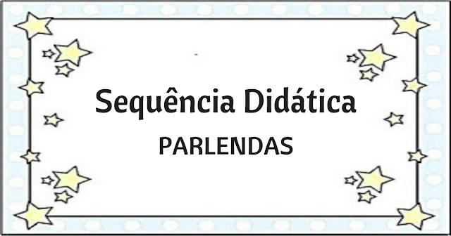 Sequência Didática para trabalhar PARLENDAS, com alunos do primeiro e segundo ano do Ensino Fundamental, com o objetivo de Desenvolver a linguagem oral e escrita de maneira lúdica e Identificar palavras e frases dentro do texto memorizado.