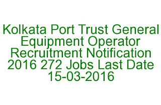 Kolkata Port Trust General Equipment Operator Recruitment Notification 2016 272 Jobs Last Date 15-03-2016