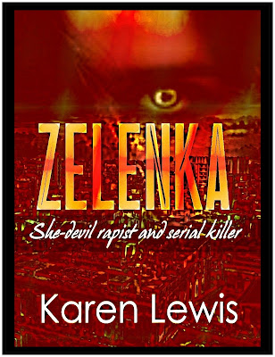 https://www.amazon.com/Zelenka-She-devil-rapist-serial-killer-ebook/dp/B01GN27P2O/ref=sr_1_1?s=books&ie=UTF8&qid=1496224463&sr=1-1&keywords=zelenka%2C+karen+lewis