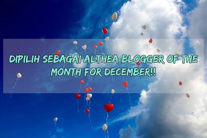 DIPILIH SEBAGAI ALTHEA BLOGGER OF THE MONTH FOR DECEMBER!!
