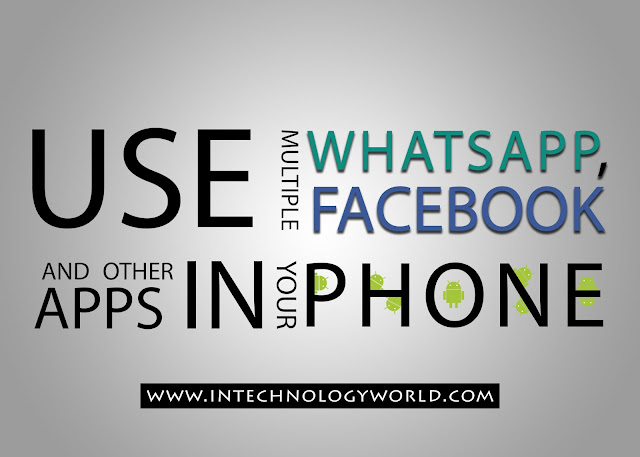 Use Multiple WhatsApp, Facebook and Other Apps in your Phone