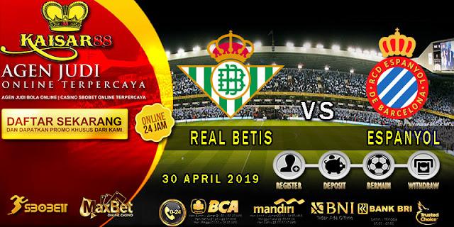 PREDIKSI BOLA TERPERCAYA REAL BETIS VS ESPANYOL 30 APRIL 2019
