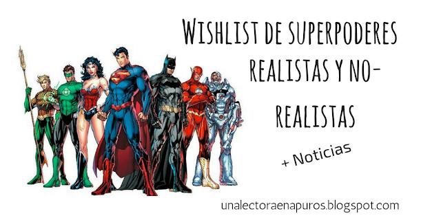 Wishlist de superpoderes realistas y no-realistas (o habilidades, como queráis llamarlos) + noticias