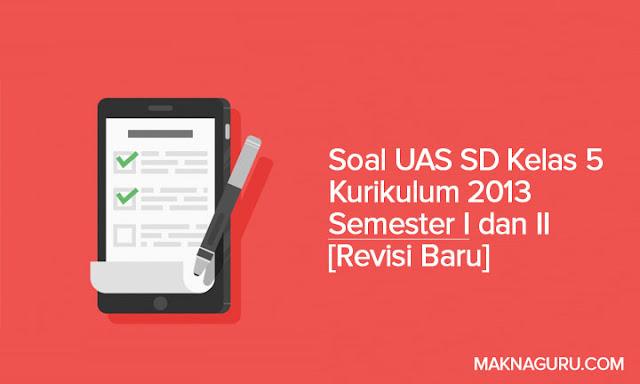 Soal UAS SD Kelas 5 Kurikulum 2013 Semester I dan II [Revisi Baru]