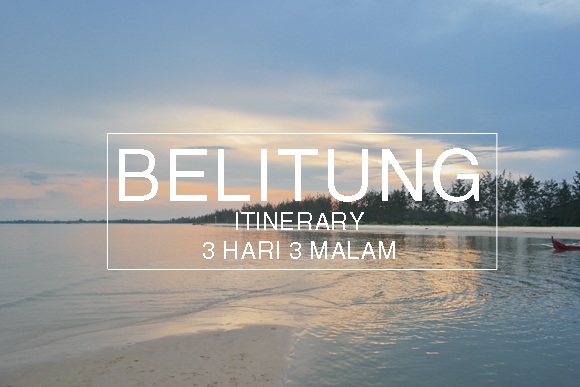 itinerary 3 hari 3 malam di belitung