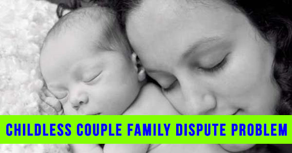 Childless Couple family dispute problem ~ Online Astrology