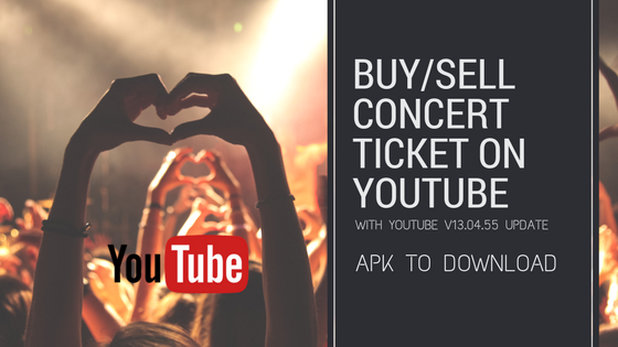 Now You can Buy/ Convert Ticket on your YouTube App in Android : YouTube v13.04.55 APK Update