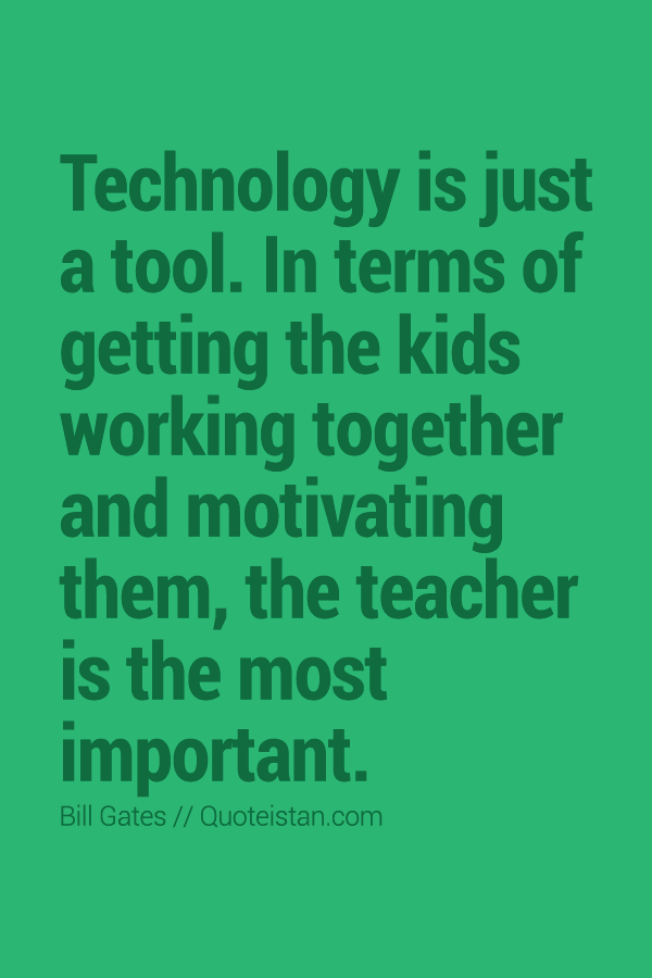Technology is just a tool. In terms of getting the kids working together and motivating them, the teacher is the most important.