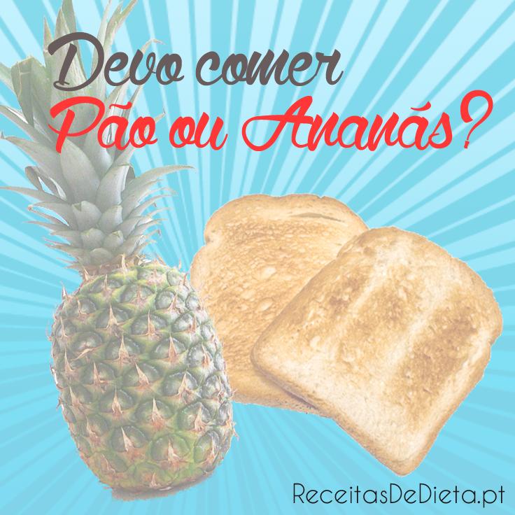 Devo comer Pão ou Ananás?