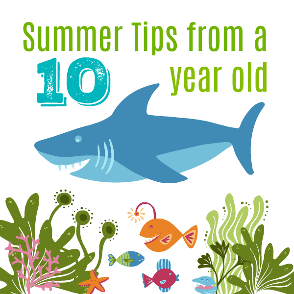Summer Tips from a 10 Year Old