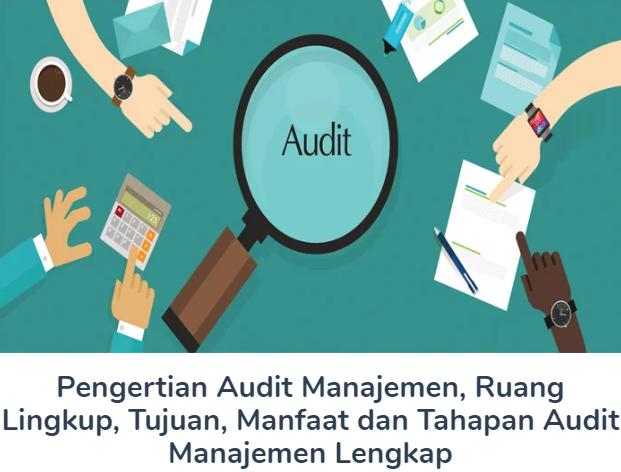 Penjelasan Pengertian Audit Manajemen, Ruang Lingkup, Tujuan, Manfaat dan Tahapan Audit Manajemen Lengkap