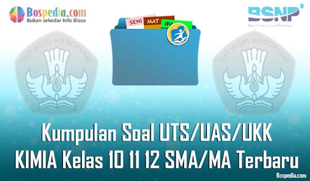 Kumpulan Soal UTS/UAS/UKK KIMIA Kelas 10 11 12 SMA/MA Terbaru