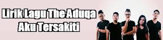 Lirik Lagu The Aduqa - Aku Tersakiti