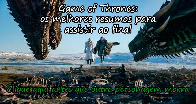 GAME OF THRONES: OS MELHORES RESUMOS PARA ASSISTIR AO FINAL