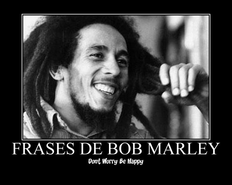 Frases De Bob Marley: Frases De Bob Marley - Dont Worry Be Happy