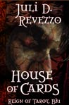 House of Cards, Reign of Tarot book 1, by Juli D. Revezzo, pagan paranormal fiction, witch fiction, tarot-themed fiction, Gothic fiction, supernatural horror