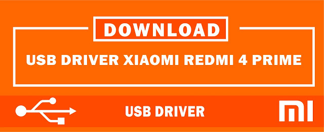 Download USB Driver Xiaomi Redmi 4 Prime for Windows 32bit & 64bit
