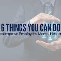 The 6 Things You Can Do to Improve Employees' Mental Health