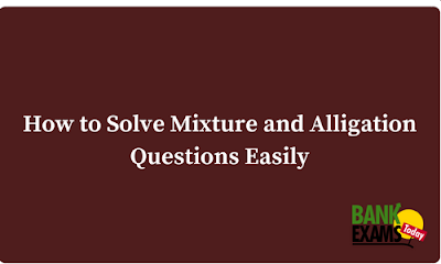 How to Solve Mixture and Alligation Questions Easily
