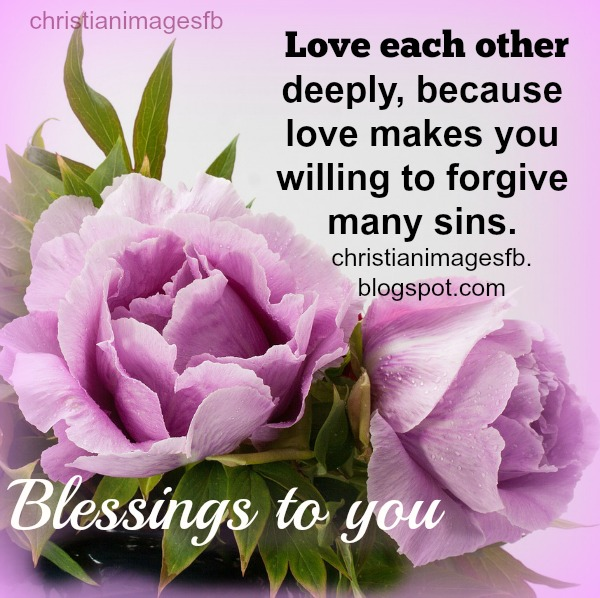 by Mery Bracho. Love each other deeply Christian image fb. Christian free quotes, bible verse 1 Peter  4:8, free images for friends.