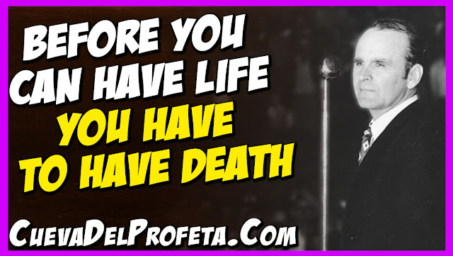 Before you can have life you have to have death - William Marrion Branham Quotes