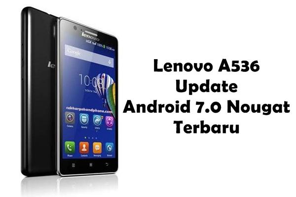 Lenovo A536 Update Android 70 Nougat Terbaru
