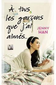 À TOUS LES GARCONS QUE J'AI AIMÉS (LES AMOURS DE LARA JEAN #1) ♦ JENNY HAN