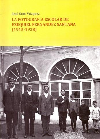 LA FOTOGRAFÍA ESCOLAR DE EZEQUIEL FERNÁNDEZ SANTANA (1915-1938)