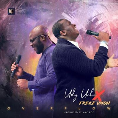 Music: Udy Uche ft Freke Umoh - Overflow (Mp3 Download)