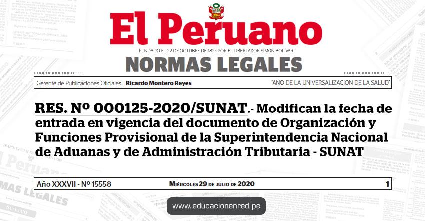 RES. Nº 000125-2020/SUNAT.- Modifican la fecha de entrada en vigencia del documento de Organización y Funciones Provisional de la Superintendencia Nacional de Aduanas y de Administración Tributaria - SUNAT