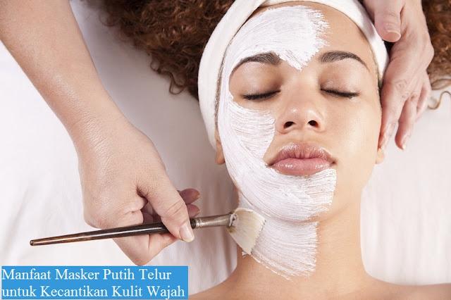 Masker Putih Telur yang Manfaatnya Sangat Baik untuk Kecantikan Kulit Wajah