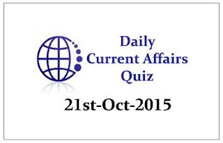 Current Affairs Quiz- 21st October- 2015