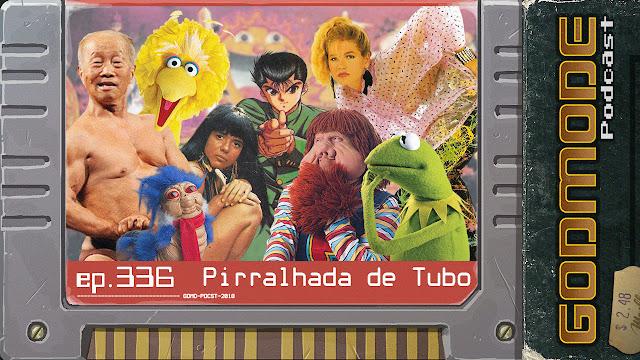 GODMODE 336 - PIRRALHADA DE TUBO